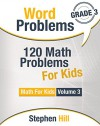 Word Problems: 120 Math Problems For Kids: Math Workbook Grade 3 (Math For Kids) - Stephen Hill