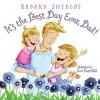 It's the Best Day Ever, Dad! - Brooke Shields, Cori Doerrfeld