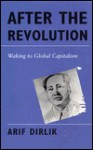 After the Revolution: Waking to Global Capitalism - Arif Dirlik