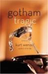 Gotham Tragic: A Novel - Kurt Wenzel