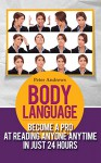 BODY LANGUAGE: Become a Pro at Reading Anyone Anytime in Just 24 hours(Body Language books and Mind Hack Books): Nonverbal, Communication, Relationships, Charisma, Self Esteem, Communication Skills - Peter Andrews