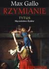 Rzymianie. Tytus - męczeństwo Żydów - Max Gallo