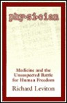 Physician: Medicine and the Unsuspected Battle for Human Freedom - Richard Leviton