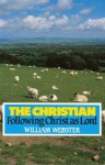 The Christian: Following Christ As Lord - William Webster