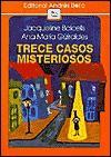 Trece Casos Misteriosos - Jacqueline Balcells, Ana María Güiraldes