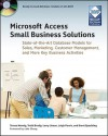 Microsoft Access Small Business Solutions: State-of-the-Art Database Models for Sales, Marketing, Customer Management, and More Key Business Activities - Teresa Hennig, Brent Spaulding, Larry Linson, Leigh Purvis, Truitt Bradly