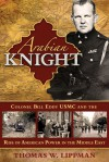 Arabian Knight: Colonel Bill Eddy USMC and the Rise of American Power in the Middle East - Thomas W. Lippman