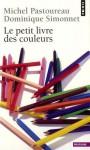 Le petit livre des couleurs - Michel Pastoureau, Dominique Simonnet