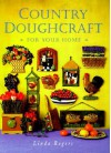 Country Doughcraft for Your Home - Linda Rogers