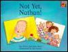 Not Yet, Nathan! - Sue Perry, Jan Lewis, Jane Rose