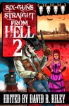 Six Guns Straight From Hell 2 - David B. Riley, Joel Jenkins, Dakota Brown, Vivian Caethe, J.A. Campbell, Sam Knight, Jason Andrew, Kenneth W. Cain, Kit Volker, David Boop