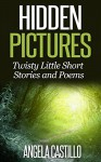Hidden Pictures, Twisty Little Short Stories and Poems - Angela Castillo