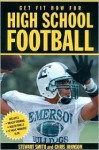 Get Fit Now For High School Football (Get Fit Now for High School Sports) - Stewart Smith, Chris Johnson