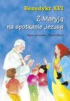 Z Maryją na spotkanie Jezusa - Benedykt XVI