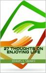 27 Thoughts on Enjoying Life - Travis I. Sivart