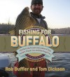 Fishing for Buffalo: A Guide to the Pursuit and Cuisine of Carp, Suckers, Eelpout, Gar, and Other Rough Fish - Rob Buffler