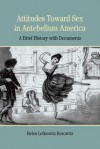 Attitudes Toward Sex in Antebellum America: A Brief History with Documents - Helen Lefkowitz Horowitz