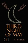 Third Night of May - KATE SADESKI