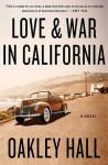 Love and War in California: A Novel - Oakley Hall
