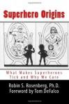 Superhero Origins: What Makes Superheroes Tick and Why We Care - Robin S. Rosenberg