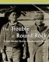 The Trouble at Round Rock: by Left-Handed Mexican Clansman and Others (Navajo Historical Series) (Volume 2) - Robert W. Young, William Morgan, Left-Handed Mexican Clansman, Native Child Dinetah