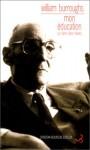 Mon Éducation: Un Livre Des Rêves - William S. Burroughs