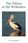 The Pelican in the Wilderness - Ivan Clutterbuck