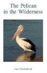 The Pelican in the Wilderness - Ivan Clutterbuck