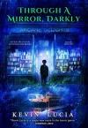 Through a Mirror, Darkly - Kevin Lucia, Ben Baldwin