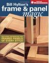 Bill Hylton's Frame & Panel Magic (Popular Woodworking) - Bill Hylton