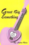 Great Big Something - Andrea Weiss