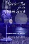 Herbal Tea for the Pagan Spirit: Inspirational Stories of the Pagan Path - Emerys Somerled