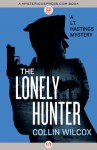 The Lonely Hunter (The Lt. Hastings Mysteries) - Collin Wilcox