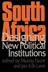 South Africa: Designing New Political Institutions - A.M. Faure, Jan-Erik Lane