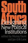 South Africa: Designing New Political Institutions - A.M. Faure, Jan-Erik Lane