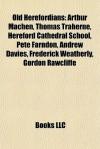 Old Herefordians: Arthur Machen, Thomas Traherne, Hereford Cathedral School, Pete Farndon, Andrew Davies, Frederick Weatherly, Gordon Rawcliffe - Books LLC