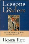 Lessons for Leaders: Building a Winning Team from the Ground Up - Homer Rice