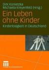 Ein Leben Ohne Kinder: Kinderlosigkeit in Deutschland - Dirk Konietzka, Michaela Kreyenfeld