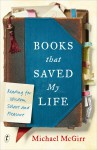 Books that Saved My Life: Reading for Wisdom, Solace and Pleasure - Michael McGirr