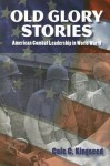 Old Glory Stories: American Combat Leadership in World War II - Cole C. Kingseed
