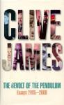 The Revolt of the Pendulum: Essays 2005-2008 - Clive James