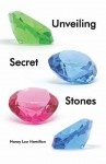 Unveiling Secret Stones - Nancy Lou Hamilton