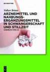 Arzneimittel Und Nahrungserganzungsmittel In Schwangerschaft Und Stillzeit: Handbuch Von A Bis Z - Volker Briese
