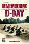 Remembering D-Day: Personal Histories of Everyday Heroes - Martin W. Bowman