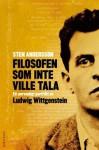 Filosofen som inte ville tala - Ett personligt porträtt av Ludwig Wittgenstein - Sten Andersson