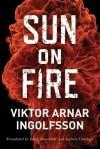 Sun on Fire - Viktor Arnar Ingólfsson, Bjorg Arnadottir, Andrew Cauthery
