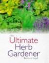 The Ultimate Herb Gardener - Barbara Segall