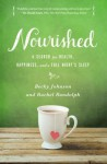 Nourished: A Search for Health, Happiness, and a Full Night S Sleep - Becky Johnson, Rachel Randolph