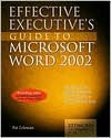 Effective Executive's Guide to Microsoft Word 2002: The Seven Core Skills Required to Turn Word Into a Business Power Tool - Pat Coleman