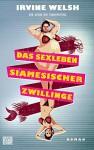 Das Sexleben siamesicher Zwillinge: Roman - Irvine Welsh, Stephan Glietsch